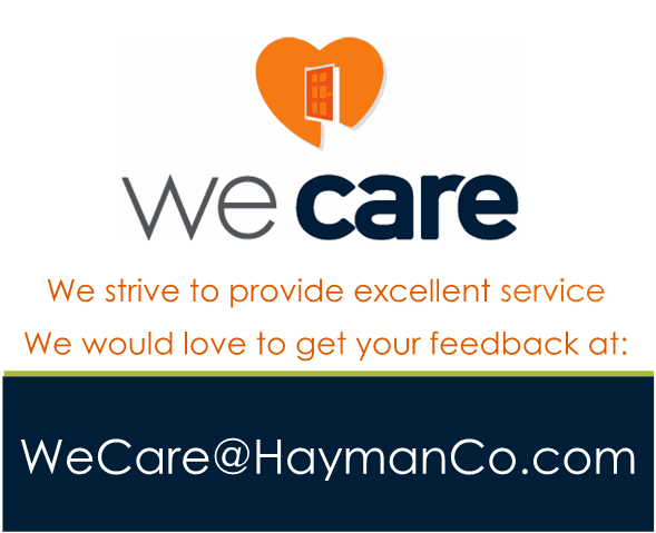 We care. We strive to provide excellent service; We would love to get your feedback at: WeCare@haymanCo.com