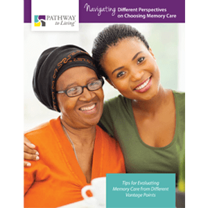 different perspectives on choosing a memory care community