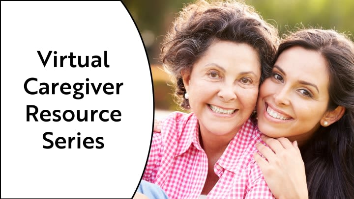 Virtual Caregiver Resources Series at {{location_name}}