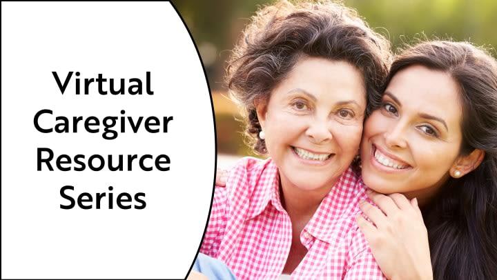 Virtual Caregiver Resources Series at {{location_name}}