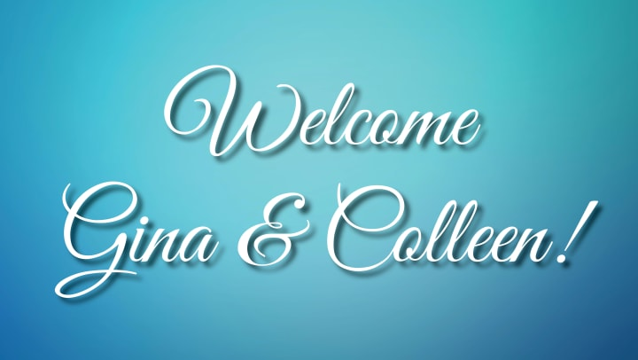 Blue Image with white text saying Welcome Gina & Colleen!