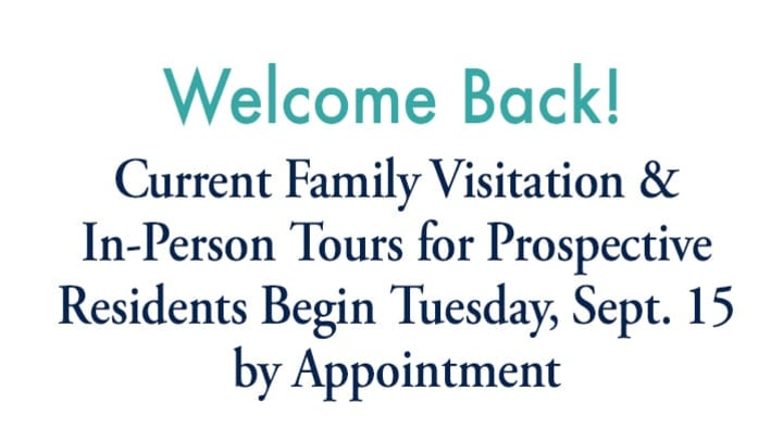 """White image with blue text saying """"Welcome Back! Current Family Visitation & In-Person Tours for Prospective Residents Begin Tuesday, September 15. by Appointment."""""""
