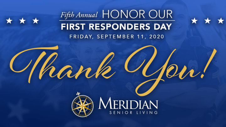 Blue image with text that says Fifth Annual Honor First Responders Day Friday September 11. 2020. Thank you. Then a white Meridian Senior Living logo.