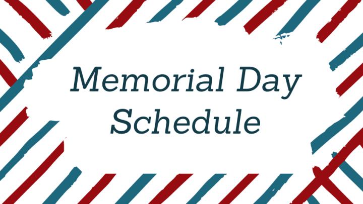 Memorial Day Schedule